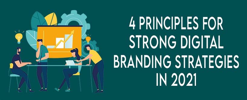 4 Principles for Strong Digital Branding Strategies in 2021